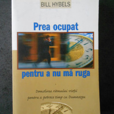 BILL HYBELS - PREA OCUPAT PENTRU A NU MA RUGA