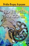 Fratii mei, dragonii, Ovidiu-Dragos Argesanu