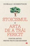 Stoicismul si arta de a trai fericit. Carte pentru toti. Vol 282/Donald Robertson