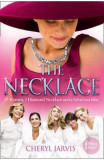 The Necklace: A True Story of 13 Women, 1 Diamond Necklace and a Fabulous Idea - Cheryl Jarvis