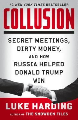 Collusion: Secret Meetings, Dirty Money, and How Russia Helped Donald Trump Win foto