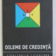 DILEME DE CREDINTA de CONSTANTIN CODREANU , 2008