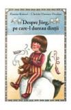 Despre Jorg, pe care-l dureau dintii - Hanna Kunzel, Christa Unzner-Fischer