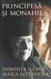 Principesa si monahie. Domnita Ileana - Maica Alexandra/Bev Cooke