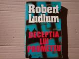 DECEPTIA LUI PROMETEU - ROBERT LUDLUM , EDITURA LIDER 536 PAG