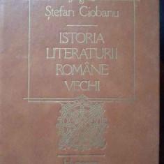 Istoria Literaturii Romane Vechi - Stefan Ciobanu ,283601