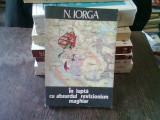 IN LUPTA CU ABSURDUL REVIZIONISM MAGHIAR - N. IORGA