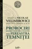 Prorociri despre vremurile noastre. Prin fereastra temnitei/Sf. Nicolae Velimirovici