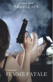 Femme Fatale. Seria Armele sus Vol.1 - Ayleen Mark