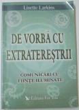 DE VORBA CU EXTRATERESTRII , COMUNICARI CU FIINTE ILUMINATE de LISETTE LARKINS , 2004