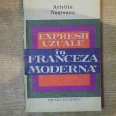 EXPRESII UZUALE IN FRANCEZA MODERNA de ARISTITA NEGREANU , Bucuresti 1972