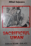 SACRIFICIUL UMAN - MIHAI COJOCARU