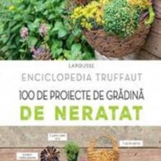 C. Delvaux - Enciclopedia Truffaut - 100 de proiecte de grădină de neratat