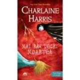 Mai rau decat moartea. Vampirii Sudului volumul 8 - Charlaine Harris