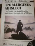 Pe marginea abisului. Kierkegaard si nihilismul sec. XIX, Madalina Diaconu, 1996