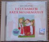 CD Fata babei si fata mosneagului - Ion Creanga