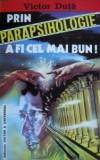 Cumpara ieftin Prin parapsihologie a fi cel mai bun!  -  Victor Duta