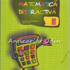 Matematica Distractiva - Viorel George Dumitru, Mihail Rosu