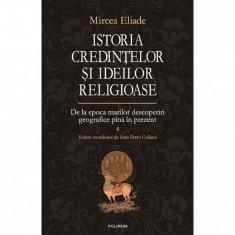 Istoria credintelor si ideilor religioase. Volumul IV - Mircea Eliade