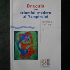 RODICA IULIAN - DRACULA SAU TRIUMFUL MODERN AL VAMPIRULUI