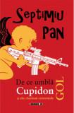 De ce umbla Cupidon gol si alte chestiuni existentiale | Septimiu Pan, Eikon
