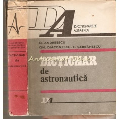 Dictionar De Astronautica - D. Andreescu, Gh. Diaconescu, E. Serbanescu