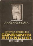 Cumpara ieftin Estetica Operei Lui Constantin Brancusi - Ion Mocioi