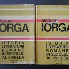 NICOLAE IORGA - ISTORIA LITERATURII ROMANE IN SEC. AL XVIII-LEA 2 volume