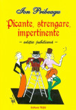 Picante, strengare, impertinente | Ion Pribeagu