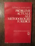 PROBLEME ACTUALE ALE METODOLOGIEI JURIDICE-SOFIA POPESCU ,DRAGOS ILIESCU