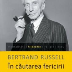 In cautarea fericirii/Bertrand Russell