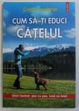 CUM SA-TI EDUCI CATELUL - GHID ILUSTRAT PAS CU PAS , LUNA CU LUNA de COLETTE ARPAILLANGE , 2013