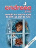 Andreea si Luli - Povestiri de noapte buna, de citit sub clar de luna/***