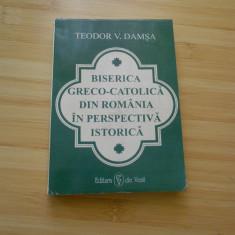 TEODOR V. DAMSA--BISERICA GRECO-CATOLICA DIN ROMANIA IN PERSPECTIVA ISTORICA