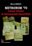 Cumpara ieftin Metronom '70. Cornel Chiriac în documentele Securității