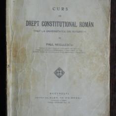 CURS DE DREPT CONSTITUTIONAL ROMAN TINUT LA UNIVERSITATEA DIN BUCURESTI- PAUL NEGULESCU