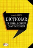 Dictionar de limba romana contemporana/Aurelia Ulici