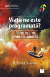 Cumpara ieftin Viata ne este programata' Intre destin si liberul-arbitru/dr. David R. Hamilton, Niculescu
