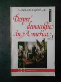 ALEXIS de TOCQUEVILLE - DESPRE DEMOCRATIE IN AMERICA volumul 1, cu sublinieri