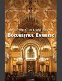 Cumpara ieftin Istorii și imagini din Bucureștiul Evreiesc (română)