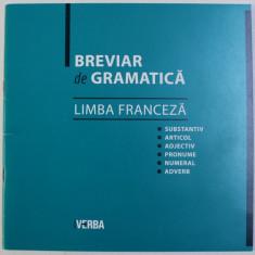 BREVIAR DE GRAMATICA - LIMBA FRANCEZA - de CAMELIA STAN , 2011