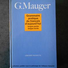 G. MAUGER - GRAMMAIRE PRATIQUE DU FRANCAIS D'AUJOURD'HUI  1968, editie cartonata