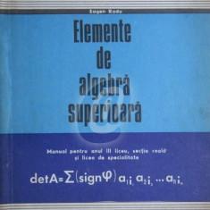 Elemente de algebra superioara. Manual pentru anul 3 liceu