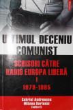 ULTIMUL DECENIU COMUNIST SCRISORI CATRE RADIO EUROPA LIBERA I 1979 - 1985 - GABRIEL ANDREESCU , MIHNEA BERINDEI, Polirom