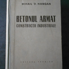 MIHAIL D. HANGAN - BETONUL ARMAT * CONSTRUCTII INDUSTRIALE