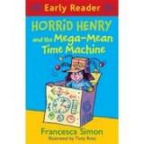 Horrid Henry Early Reader: Horrid Henry and the Mega-Mean Time Machine - Francesca Simon