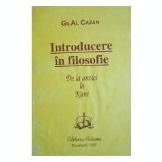 Introducere in filosofie. De la antici la Kant  -  Gh. Al. Cazan