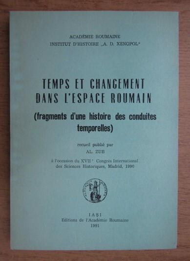 Alexandru Zub - Temps et changement dans l'espace roumain (cu dedicatie)