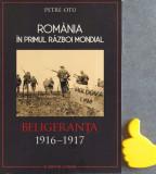 Romania in Primul Razboi Mondial Beligeranta 1916-1917  Petre Otu