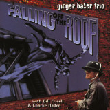 GINGER BAKER TRIO  (BILL FRISELL & CHARLIE HADEN) - FALLING OFF THE ROOF, 1996